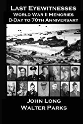 Last Eyewitnesses, World War II Memories: D-Day to 70th Anniversary