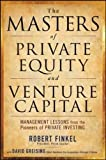 img - for The Masters of Private Equity and Venture Capital: Management Lessons from the Pioneers of Private Investing (Professional Finance & Investment) book / textbook / text book