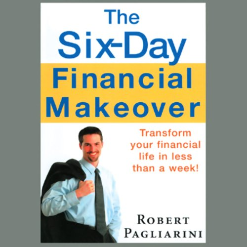 The Six-Day Financial Makeover: Transform Your Financial Life in Less Than a Week