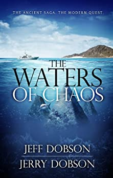 The Waters of Chaos: The Ancient Saga, The Modern Quest by [Dobson, Jeff, Dobson, Jerry]