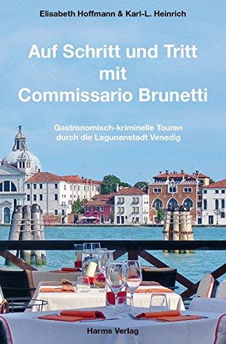 Auf Schritt und Tritt mit Commissario Brunetti: Gastronomisch-kriminelle Touren durch die Lagunenstadt Venedig. Mit separatem, detailliertem Stadtplan und Canal-Grande-Tour.