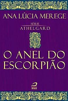 O Anel do Escorpião (Athelgard) por [Merege, Ana Lúcia]