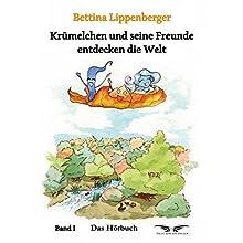 Krümelchen und seine Freunde entdecken die Welt 1 Hörbuch von Bettina Lippenberger Gesprochen von: Oliver Bokern