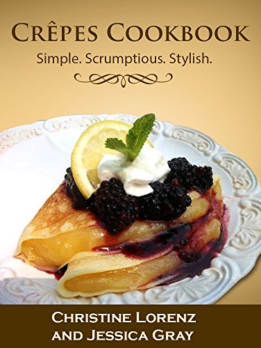 Crêpes Cookbook: Simple. Scrumptious. Stylish. by [Gray, Jessica, Lorenz