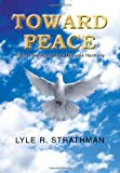 Toward Peace, Lyle R. Strathman, 1483622118