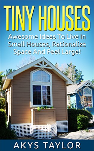 Amazon Com Tiny Houses Awesome Ideas To Live In Small