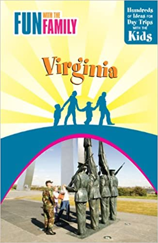 Fun with the Family Virginia, 7th: Hundreds of Ideas for Day Trips