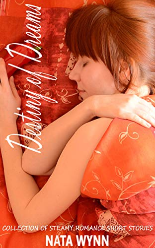 Destiny of Dreams: Collection of Steamy Romance Short Stories