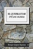 El Quebrantar de Las Almas, Sergio Lopez Equiza, 148411356X