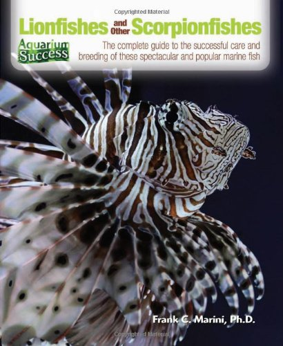 Lionfishes and Other Scorpionfishes: The Complete Guide to the Successful Care and Breeding of These Spectacular and Popular Marine Fish (Aquarium Success)