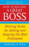 img - for How To Become A Great Boss: Winning rules for getting and keeping the best employees by Jeffrey J Fox (2010-03-04) book / textbook / text book