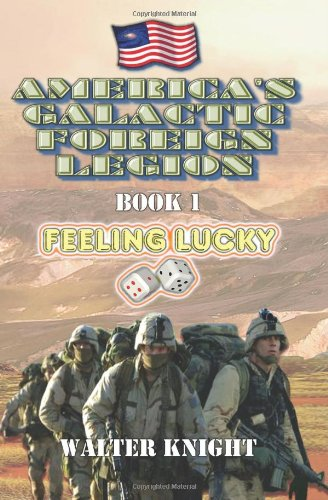 Read Online America's Galactic Foreign Legion: Book 1: Feeling Lucky PDF