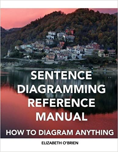Book Sentence Diagramming Reference Manual: How To Diagram Anything by Elizabeth O'Brien (2012-03-19)