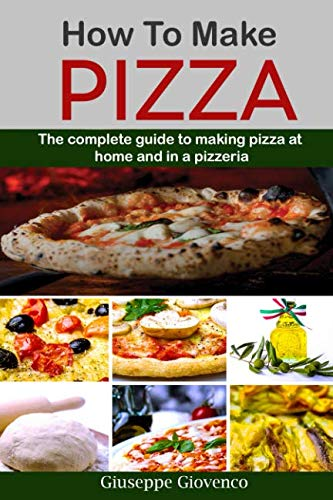 - how to make pizza: The complete guide to making pizza at home and in a pizzeria; 2 manuscripts