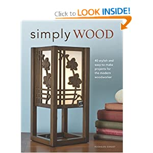 Simply Wood: 40 Stylish and Easy To Make Projects for the Modern Woodworker Roshaan Ganief