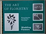 The Art of Floristry Wedding Flowers, Four Seasons Publications Staff, 0901131075