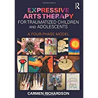 Expressive Arts Therapy for Traumatized Children and Adolescents: A Four-Phase Model