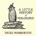 A Little History of Philosophy | Livre audio Auteur(s) : Nigel Warburton Narrateur(s) : Kris Dyer