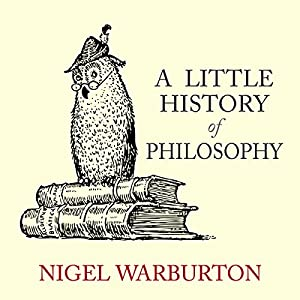 A Little History of Philosophy | Livre audio Auteur(s) : Nigel Warburton Narrateur(s) : Kris Dyer