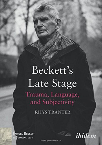 Beckett's Late Stage: Trauma, Language, and Subjectivity (Samuel Beckett in Company)