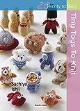 how to make knit - Twenty to Make: Tiny Toys to Knit