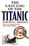 The Last Log of the Titanic, David G. Brown, 0071413081