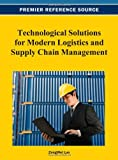 Technological Solutions for Modern Logistics and Supply Chain Management, ZongWei Luo, 1466627735