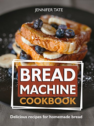 Bread Machine Cookbook: Delicious Recipes for Homemade Bread (Tasty and Healthy Book 5) by Jennifer Tate