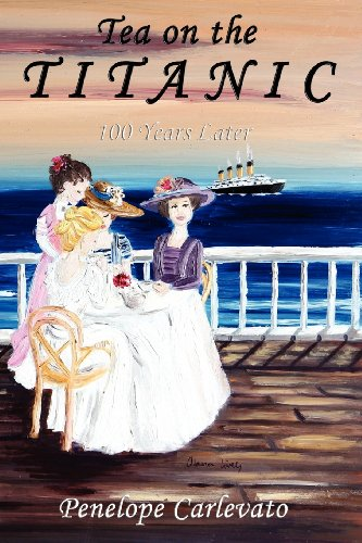 Tea on the Titanic: 100 Years Later