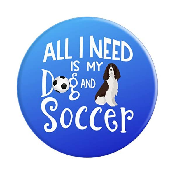 English Springer Spaniel Gifts All I Need Is My Dog Soccer PopSockets Grip and Stand for Phones and Tablets 3