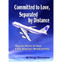 Committed to Love, Separated by Distance: How to Thrive in Your Long Distance Relationship (Relationship and Dating Advice for Women Book 8)