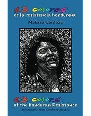 13 Colors of the Honduran Resistance: Trece colores de la resistencia hondureña