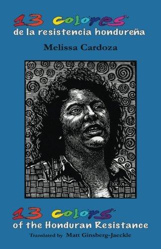 13 Colors of the Honduran Resistance: Trece colores de la resistencia hondureña (Letras)