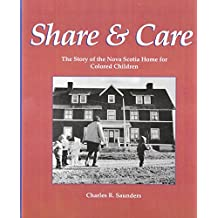 Share & Care: The Story of the Nova Scotia Home for Colored Children.