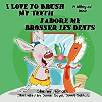 French children's books: I Love to Brush My Teeth -J'adore me brosser les dents: English French Bilingual Books (English French Bilingual Collection)