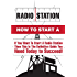 How To Start A Radio Station - 7 Steps To Starting A Profitable Radio Station (How To Start A Profitable Radio Station Book 1)
