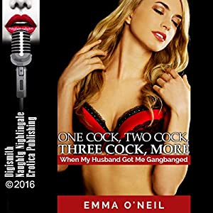 One C--k, Two C--k, Three C--k, More: When My Husband Got Me Gangbanged Audiobook