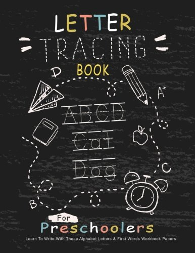 (Letter Tracing Book for Preschoolers : Learn To Write With This Alphabet Letters & First Words Workbook Paper: 100 Pages, Large Practice Workbook 8.5 ... and Boys (Letter Tracing Books) (Volume 1))