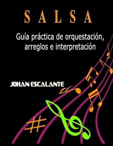 Salsa: Guia Practica de Orquestacio, Arreglos e Interpretacion (Spanish Edition) [Johan Escalante] (Tapa Blanda)