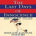 The Last Days of Innocence: America at War, 1917-1918 | Meirion Harries,Susie Harries