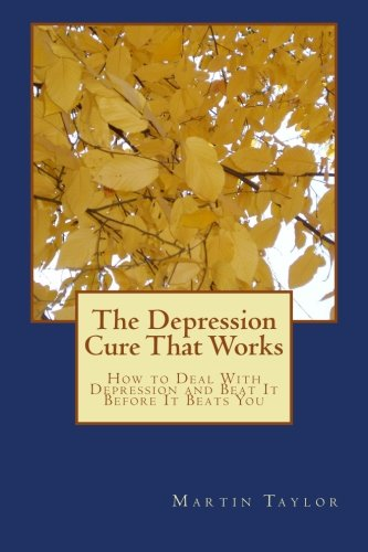 The Depression Cure That Works: How to Deal With Depression and Beat It Before It Beats You ebook
