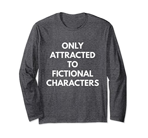Unisex Only Attracted to Fictional Characters - Long Sleeve Shirt Medium Dark Heather (Dark Addict T-shirt)