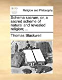 Schema Sacrum, or, a Sacred Scheme of Natural and Revealed Religion;, Thomas Blackwell, 1140743112