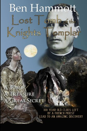 Lost Tomb of the Knights Templar by Ben Hammott: 100 year old clues left by a French priest 100 years ago, lead to an amazing discovery.