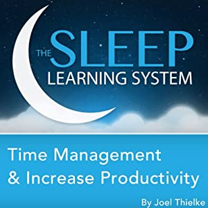 Time Management and Increase Productivity with Hypnosis, Meditation, and Affirmations (The Sleep Learning System) Speech