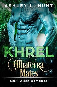 Khrel: A Paranormal Sci-Fi Alien Romance: Albaterra Mates Book 5 by [Hunt, Ashley L.]