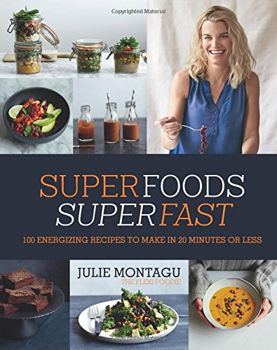 Superfoods Superfast: 100 Energizing Recipes To Make In 20 Minutes Or Less 8