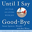 Until I Say Good-bye: My Year of Living With Joy Audiobook by Susan Spencer-Wendel Narrated by Karen White