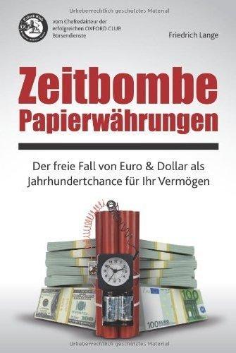 Zeitbombe Papierwährungen: Der freie Fall von Euro & Dollar als Jahrhundertchance für Ihr Vermögen