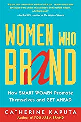 Women Who Brand: How Smart Women Promote Themselves and Get Ahead